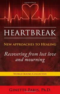 Heartbreak: New Approaches to Healing - Recovering from lost love and mourning book cover