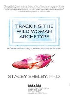 Tracking Wild Woman Archetype Stacey Shelby